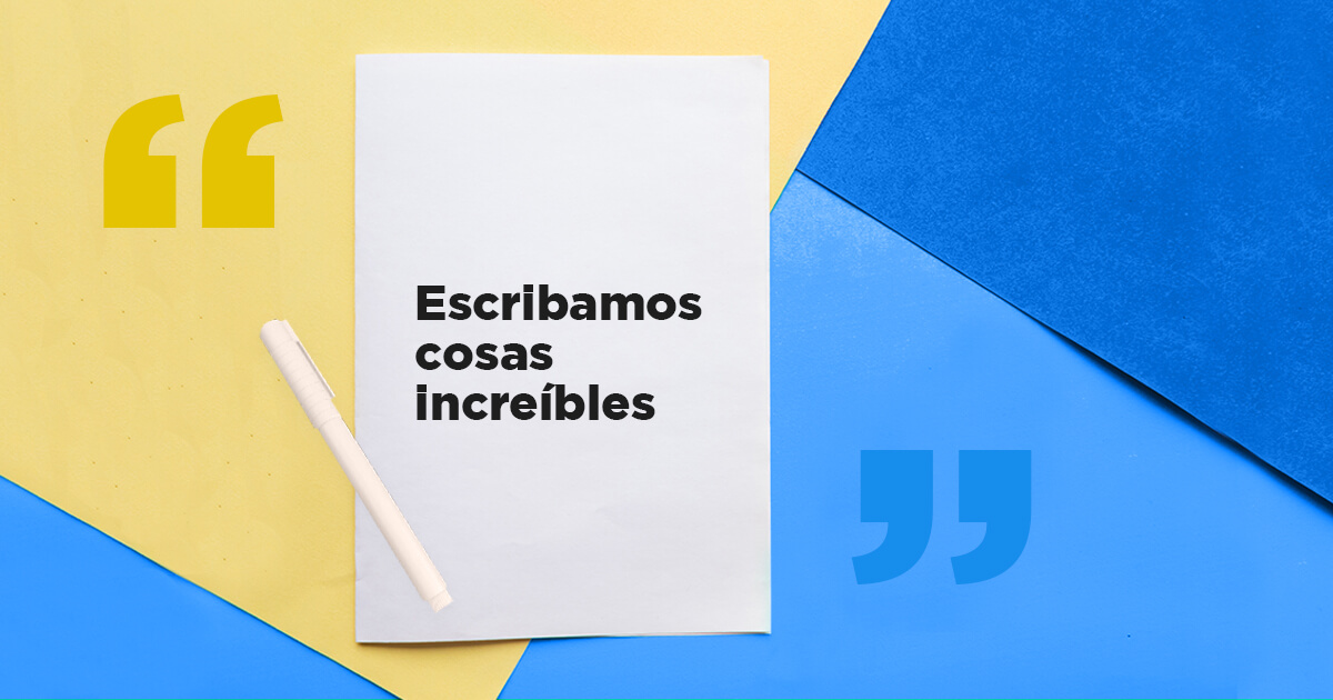This is just the beginning – escribamos cosas increíbles